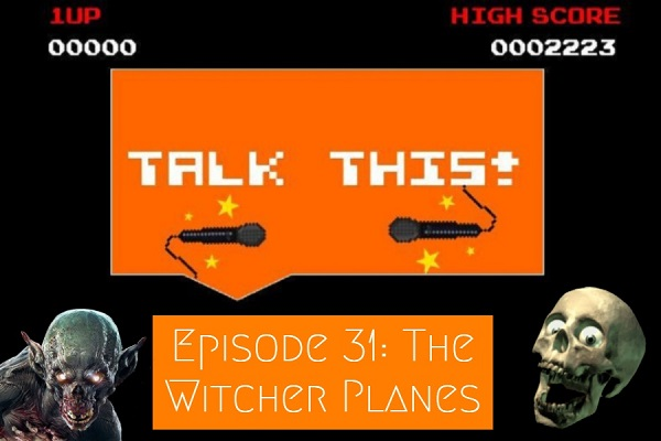 This video game podcast episode with Planescape Torment and The Witcher 3: Wild Hunt