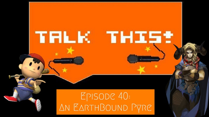 Episode 40 of Talk This! video game podcast featuring Pyre and EarthBound