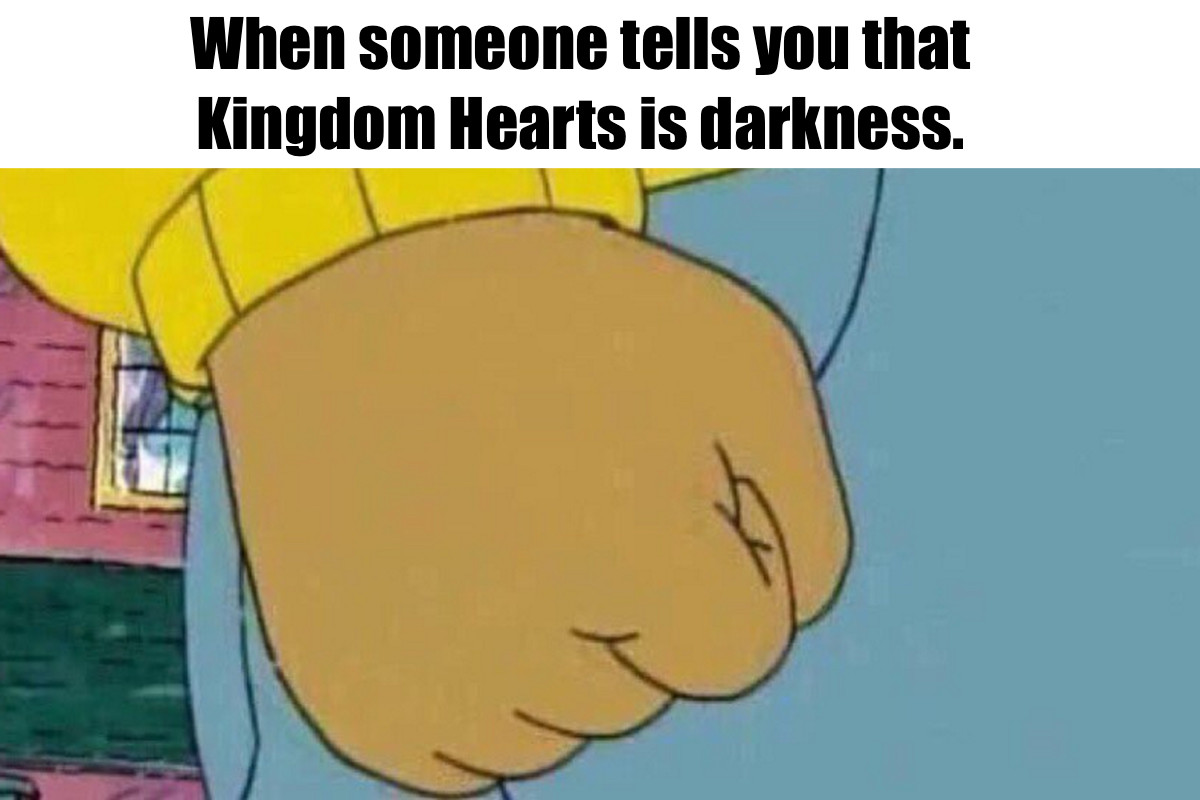 When someone tells you that Kingdom Hearts is Darkness Arthur Fist meme