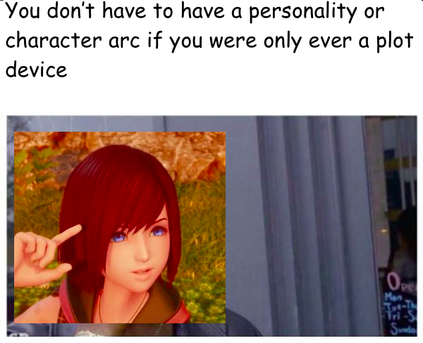 Kairi You don't have to have a personality if you were only a plot device meme