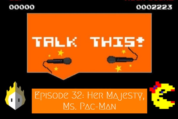 Episode Art for Reigns: Her Majesty and Ms. Pac-Man on Talk This! Podcast about video games